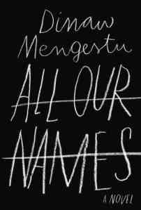 """All Our Names"" by Dinaw Mengestu."